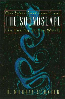 The Soundscape By Schafer, R. Murray