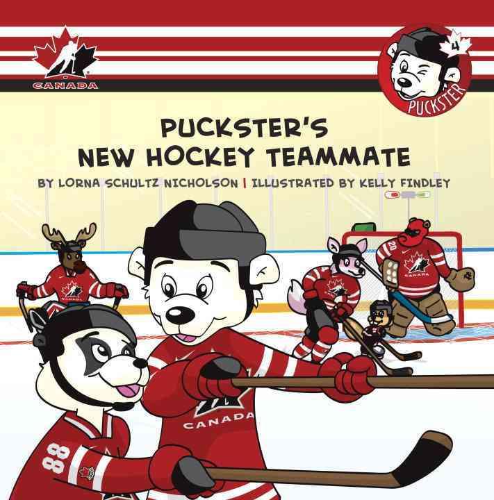Puckster's New Hockey Teammate By Nicholson, Lorna Schultz/ Findley, Kelly (ILT)